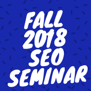 "White text on a blue background. Reads, ""Fall 2018 SEO Seminar."""