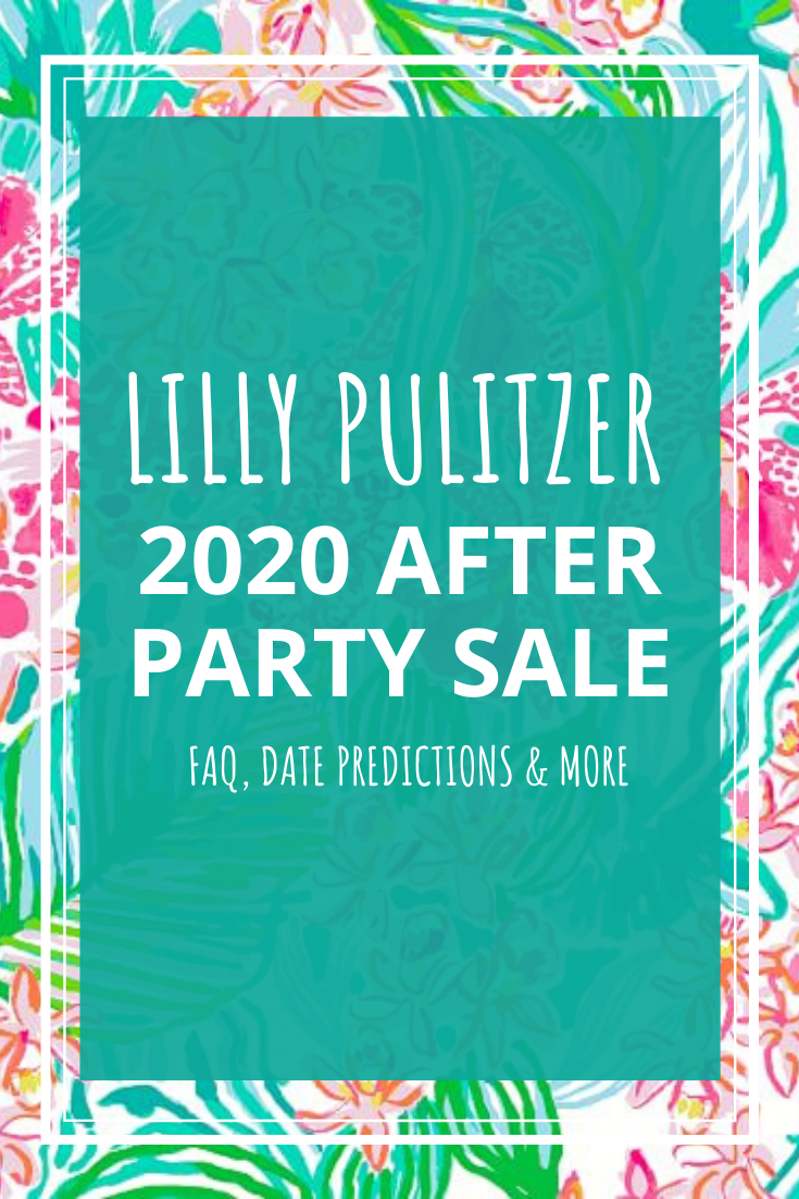 Lilly Pulitzer 2020 After Party Sale - FAQ, Date Predictions and more